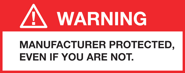 WARNING: Manufacturer protected, even if you are not.