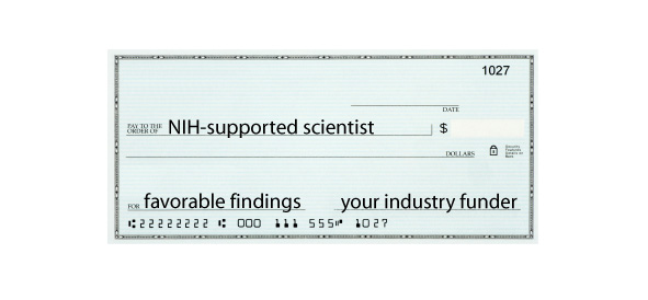 blank check made out to NIH-supported scientist for favorable findings from your industry funder